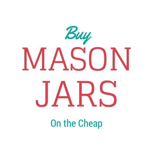 Where to buy Mason Jars... on the cheap!