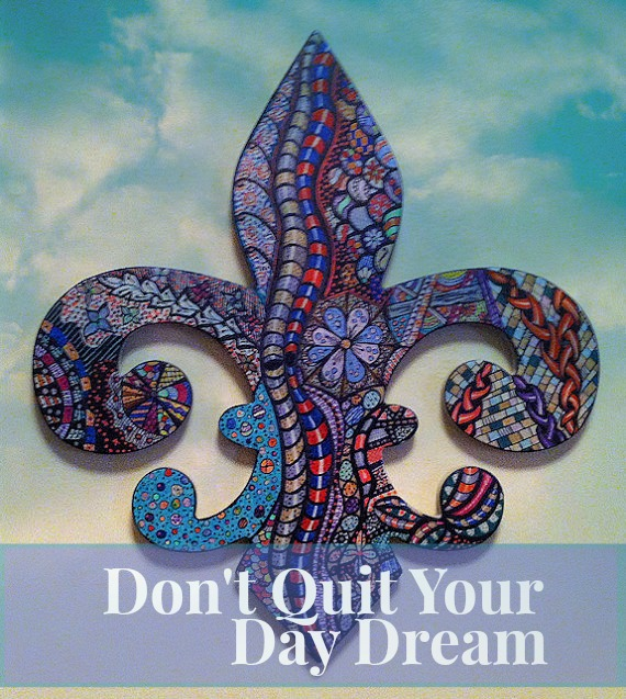 Don't quit your daydream.  www.MasonJarCraftsBlog.com